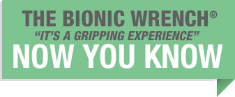 The Bionic Wrench: NOW YOU KNOW